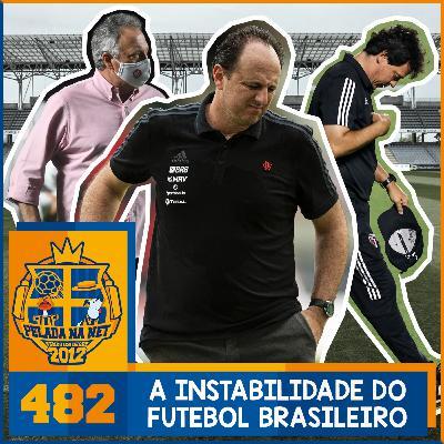 Pelada na Net #482 - A Instabilidade Do Futebol Brasileiro