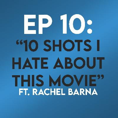 """Ep. 10 - """"10 Shots I Hate About This Movie"""" (10 Things I Hate About You) ft. Rachel Barna"""