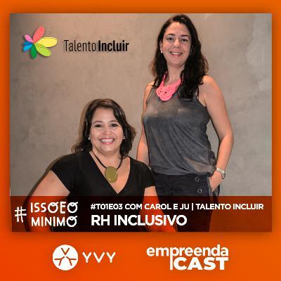 RH Inclusivo com Carolina Ignarra e Juliana Ramalho | Talento Incluir | #issoeominimo T01E03