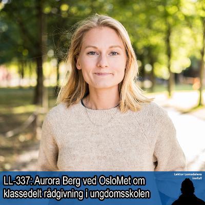 LL-337: Aurora Berg om klassedelt rådgivning i ungdomsskolen