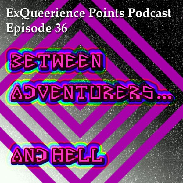 Episode 36 BEtween Adventurers and Hell