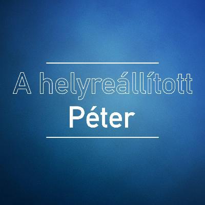 A helyreállított Péter - János 21:1-19