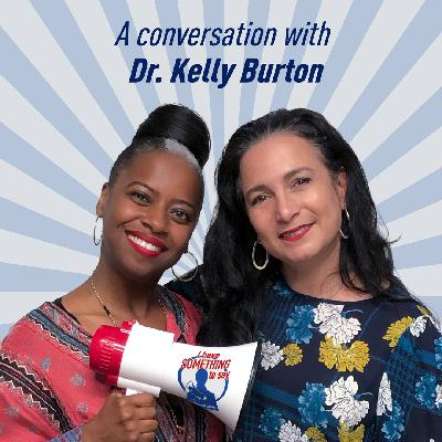 "Episode #54: ""I Have SOMETHING To Say"" with special guest, Kelly Burton PhD."