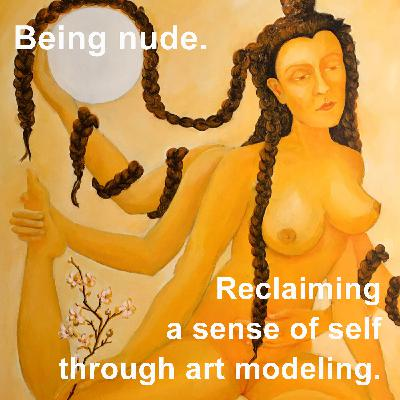 Being nude. Reclaiming a sense of self through art modeling