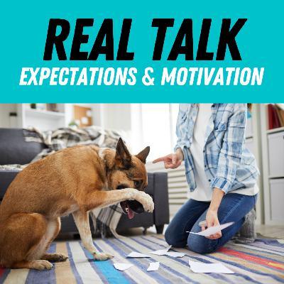 Real Talk: Expectations & Motivation