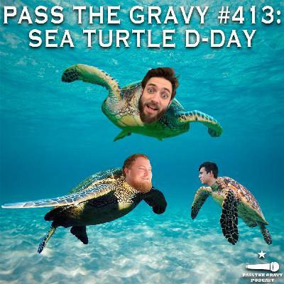 Pass The Gravy #413: Sea Turtle D-Day