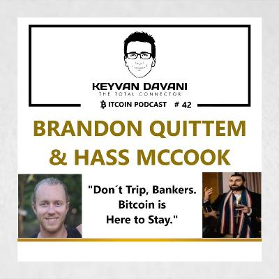 "TheTotalConnector #42: Brandon Quittem & Hass McCook - ""Don´t Trip, Bankers. Bitcoin is Here To Stay""."