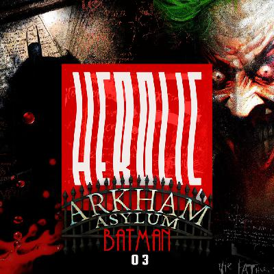 Herolic – E13 – Batman-03-Arkham Asylum