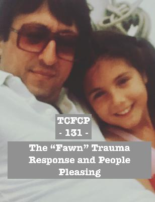 """131: EPISODE 131 - The """"Fawning"""" Trauma Response and People Pleasing"""