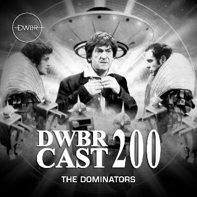 DWBRcast 200 - Série Clássica: The Dominators!