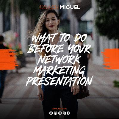 Episode 007: What To Do Before Your Network Marketing Presentation