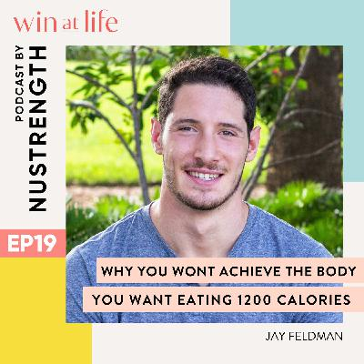 Why you won't achieve the body you want eating 1200 calories with Jay Feldman