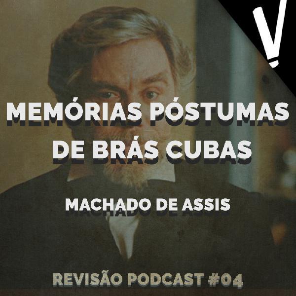 MEMÓRIAS PÓSTUMAS DE BRÁS CUBAS - EPISODIO 04  - REVISÃO PODCAST