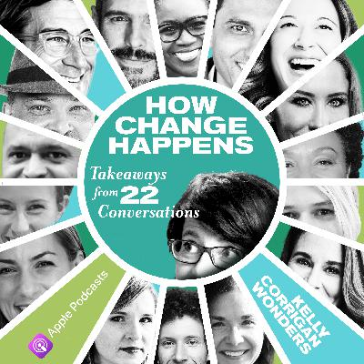 How Change Happens: Takeaways from 22 Conversations