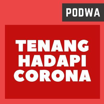 5 Tips Agar Tidak Panik Hadapi Corona | Tetang Tenang Bos! - PODWA Ep. 27