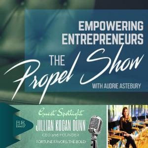 "Season 1 - Episode 5: ""Fortune Favors The Bold"" featuring powerhouse Jillian Kogan Dunn, CEO & Pioneer for Social Enterprise."