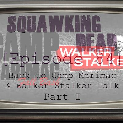 [Episode 84] Back to Camp Marimac & Walker Stalker Talk: PART I