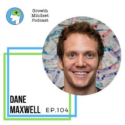 104: Starting from Zero - Dane Maxwell, Serial Entrepreneur, Author, Musician, Coach