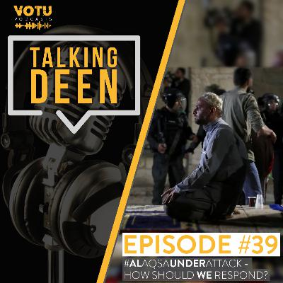 Ep 39: #AlAqsaUnderAttack - How Will We Respond?