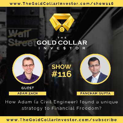 TGCI 116: How Adam (a Civil Engineer) found a unique strategy to Financial Freedom?