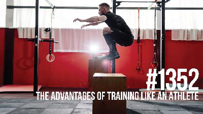 1352: The Muscle Building & Fat Burning Advantages of Training Like an Athlete