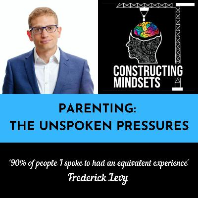 Podcast 10 - Parenting: The Unspoken Pressures with Frederick Levy