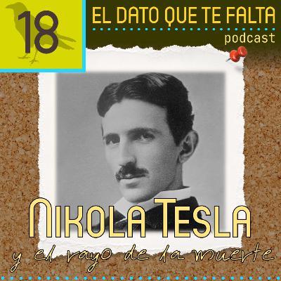 Episodio 18: Nikola Tesla y el rayo de la muerte