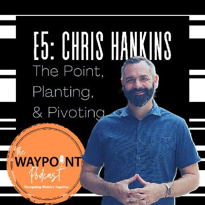 E5: Chris Hankins | The Point, Planting, & Pivoting