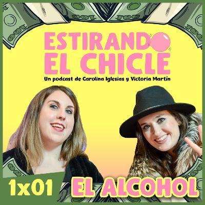 EL ALCOHOL | Estirando el chicle 1x01