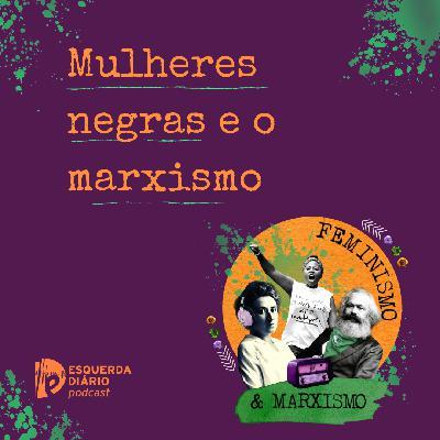 21: Mulheres negras e o marxismo
