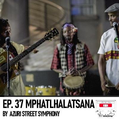 Episode 37: Mphatlhalatsana by AZURI Street Symphony from Creative Gatherings