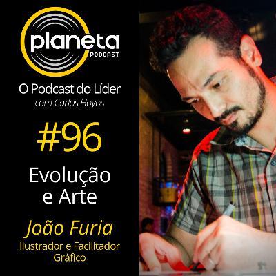 #96 - Evolução e Arte com João Furia - Ilustrador e Facilitador Gráfico