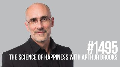 1495 The Science of Happiness With Arthur C. Brooks