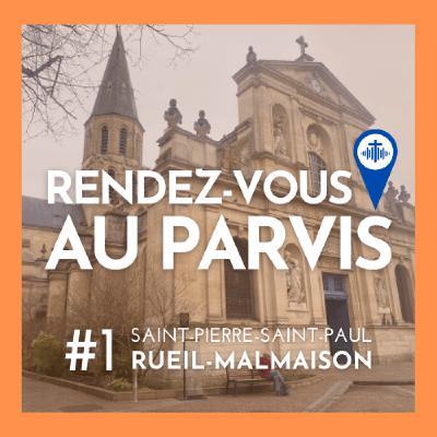 Rendez-vous au Parvis #1 / Saint-Pierre-Saint-Paul de Rueil-Malmaison (Eglise catholique dans les Hauts-de-Seine)