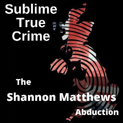 23: Ep 23 - The Shannon Matthews Abduction