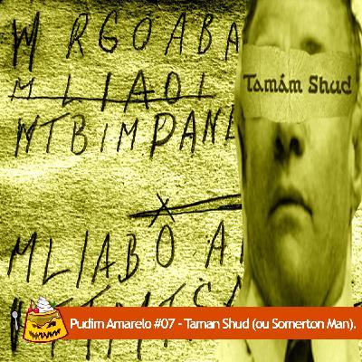 Pudim Amarelo #07 – Taman Shud (ou Somerton Man).