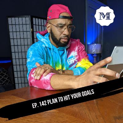 Ep. 142 How to Plan to hit your goals