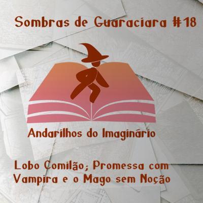 RPG - SOMBRAS DE GUARACIARA #18 - LOBO COMILÃO, PROMESSA COM VAMPIRA E UM MAGO SEM NOÇÃO