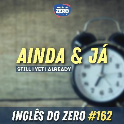 IDZ #162 - IDZ EXPRESS 03 - Como Dizer Ainda e Já em Inglês