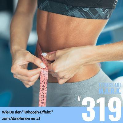"""FMM 319 : Wie Du den """"Whoosh-Effekt"""" zum Abnehmen nutzt"""