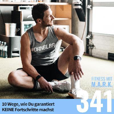FMM 341 : 10 Wege, wie Du garantiert KEINE Fortschritte machst