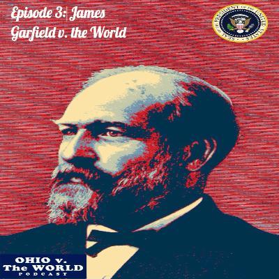 Episode 3: James Garfield v. the World