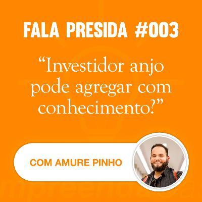 Investidor Anjo Pode Agregar com Conhecimento? Com: Amure Pinho   Fala Presida   #EP003