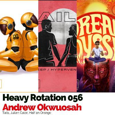 Heavy Rotation 056: Tails, Julian Calor, & Half an Orange