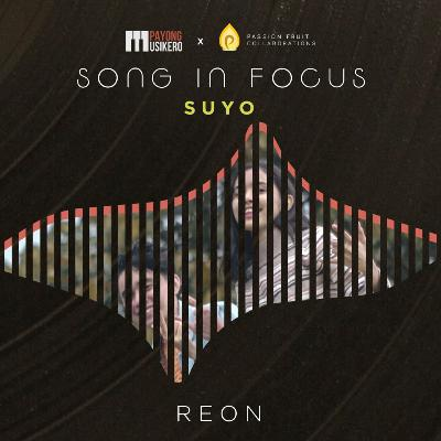 Song #20: Suyo by Reon (The Story Behind)