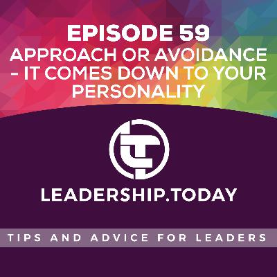 Episode 59 - Approach or Avoidance - It Comes Down to Your Personality