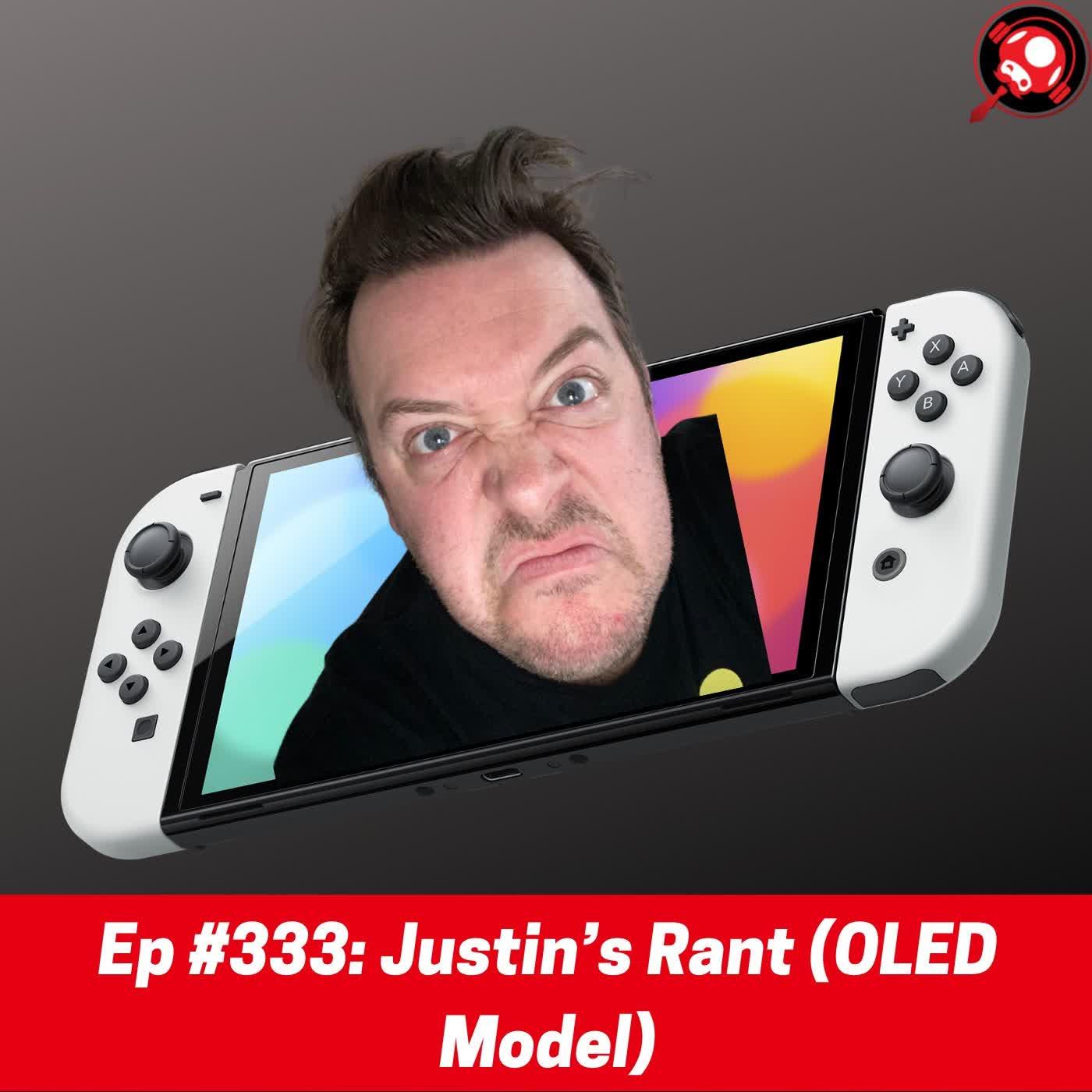 #333: Justin's Rant (OLED Model)