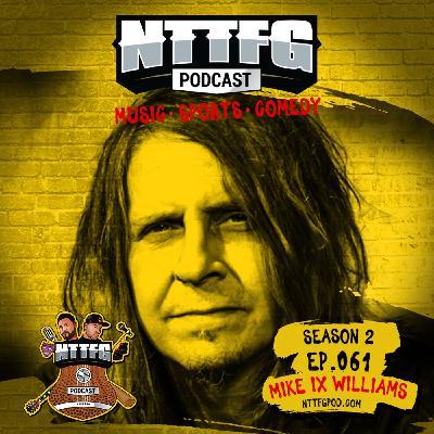 NTTFGPOD S2 Ep.061 w/Mike IX Williams