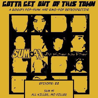 Episode 22: Sum 41 - All Killer, No Filler