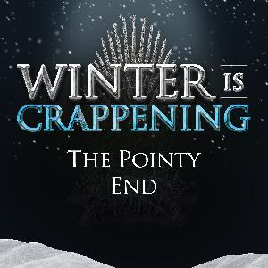 Winter is Crappening: The Pointy End